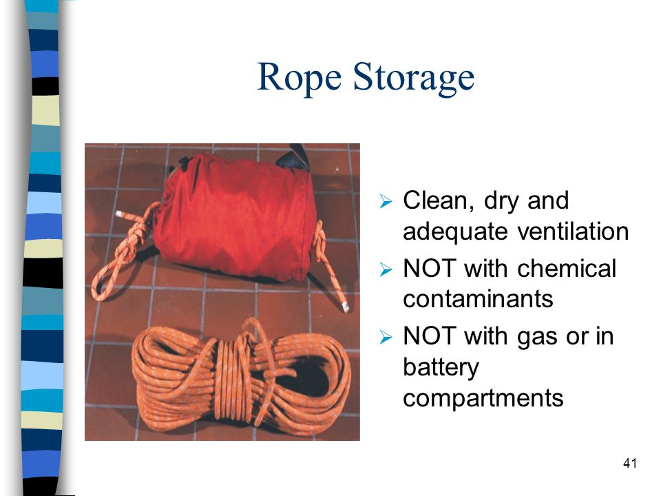 Rope Storage Clean, dry and adequate ventilation