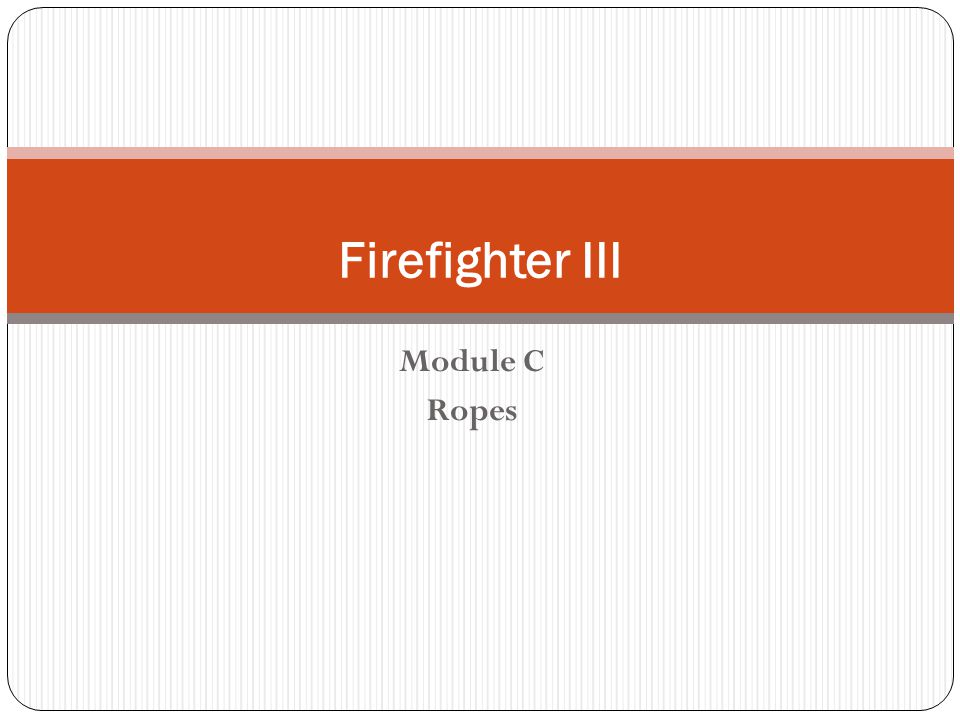 Firefighter III Module C Ropes