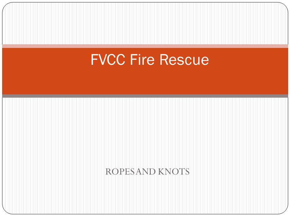 FVCC Fire Rescue ROPES AND KNOTS