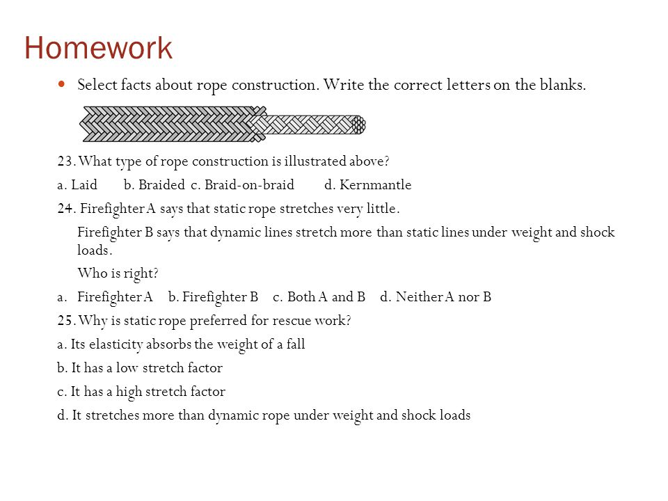 Homework Select facts about rope construction. Write the correct letters on the blanks. 23. What type of rope construction is illustrated above
