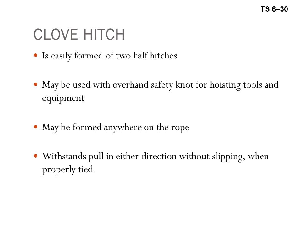 CLOVE HITCH Is easily formed of two half hitches