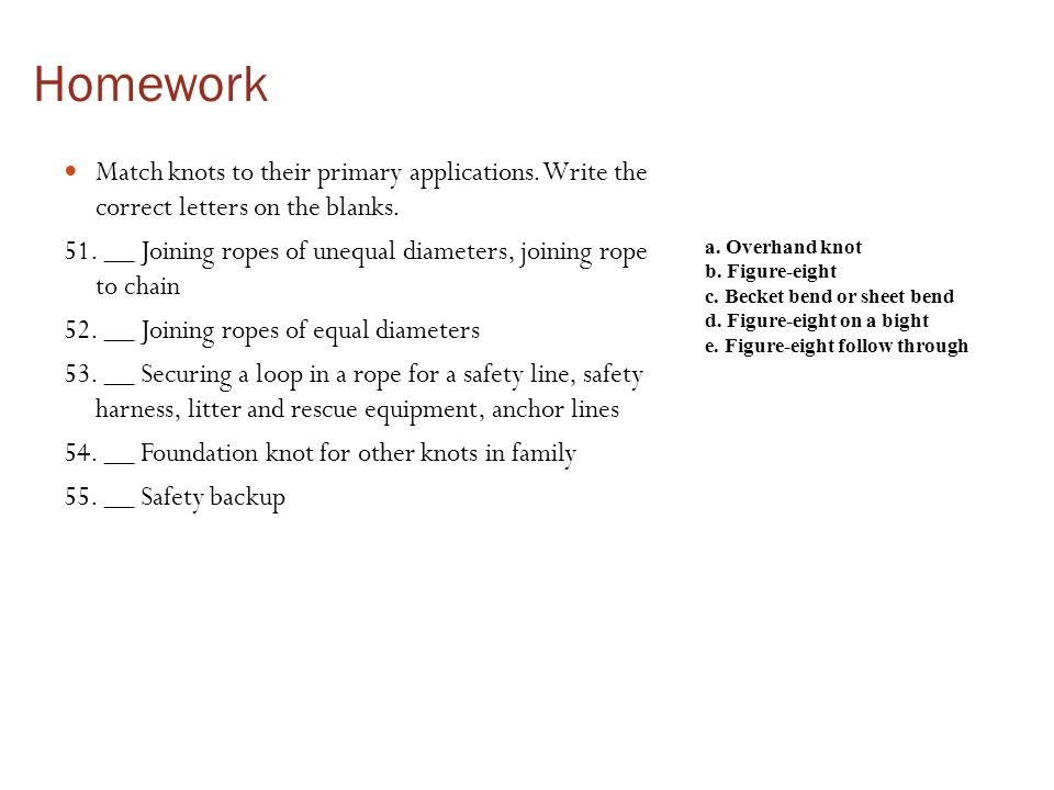 Homework Match knots to their primary applications. Write the correct letters on the blanks.