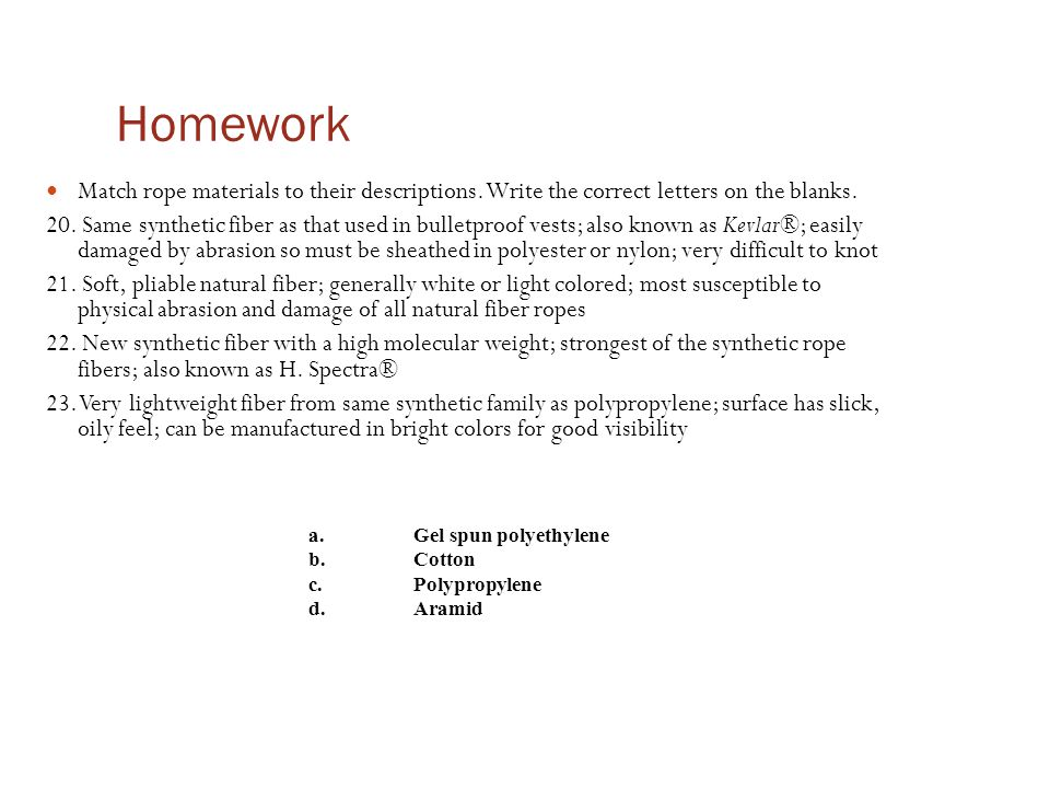 Homework Match rope materials to their descriptions. Write the correct letters on the blanks.