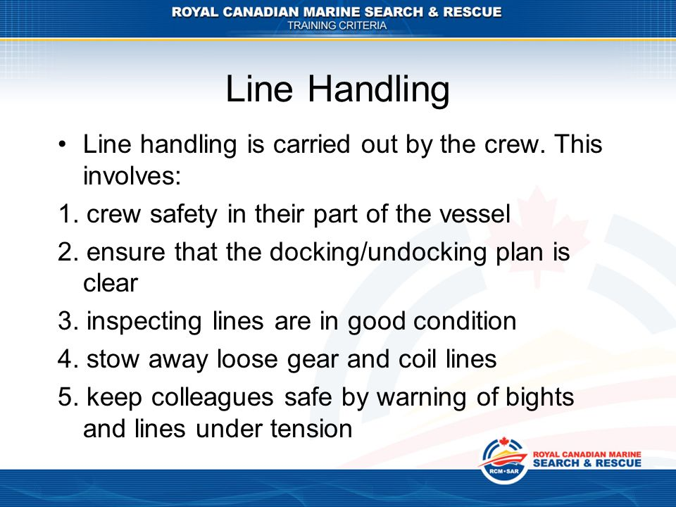 Line Handling Line handling is carried out by the crew. This involves: