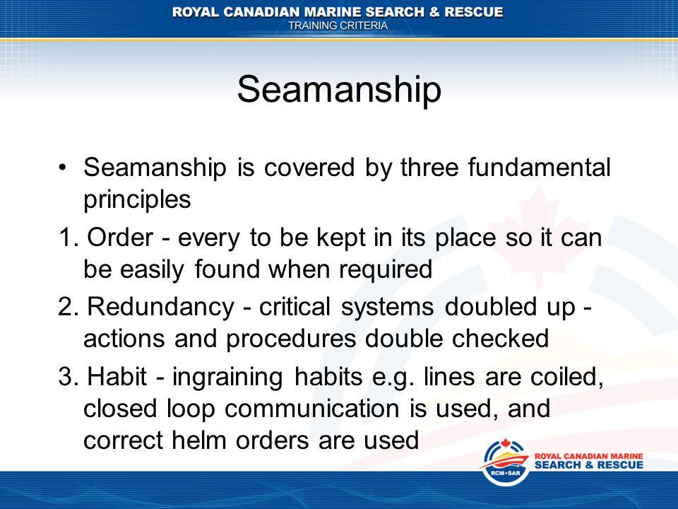 Seamanship Seamanship is covered by three fundamental principles