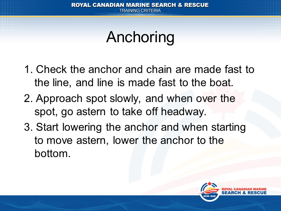 Anchoring 1. Check the anchor and chain are made fast to the line, and line is made fast to the boat.
