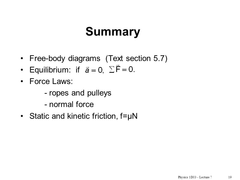 Summary Free-body diagrams (Text section 5.7) Equilibrium: if