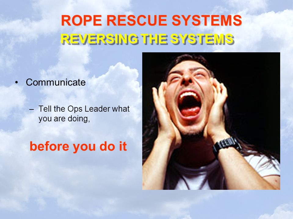 REVERSING THE SYSTEMS before you do it Communicate