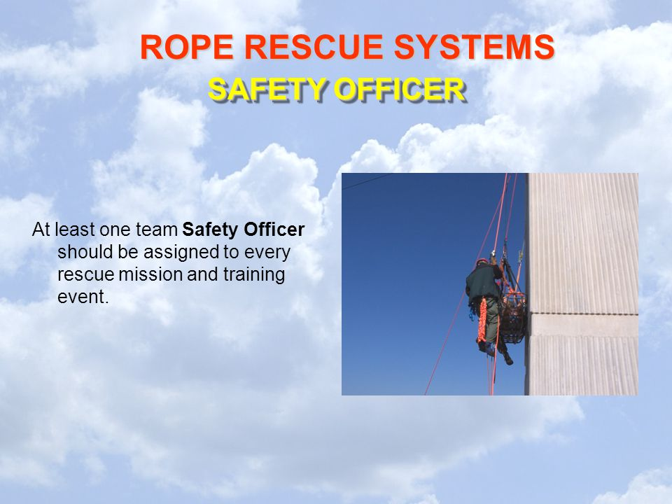 SAFETY OFFICER At least one team Safety Officer should be assigned to every rescue mission and training event.