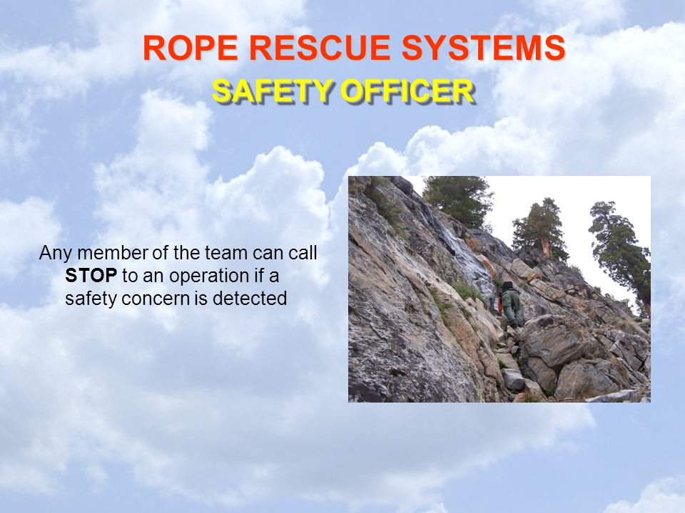 SAFETY OFFICER Any member of the team can call STOP to an operation if a safety concern is detected