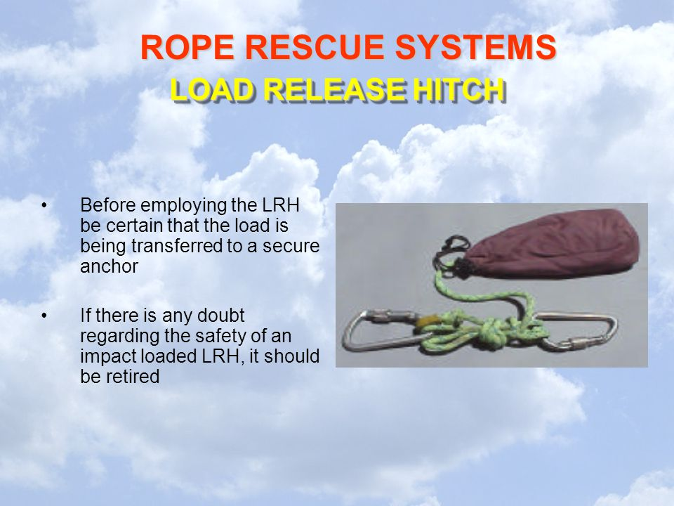 LOAD RELEASE HITCH Before employing the LRH be certain that the load is being transferred to a secure anchor.