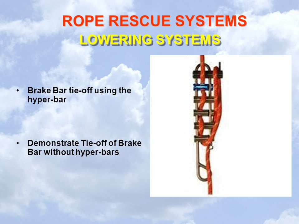LOWERING SYSTEMS Brake Bar tie-off using the hyper-bar