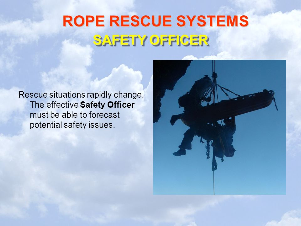 SAFETY OFFICER Rescue situations rapidly change.