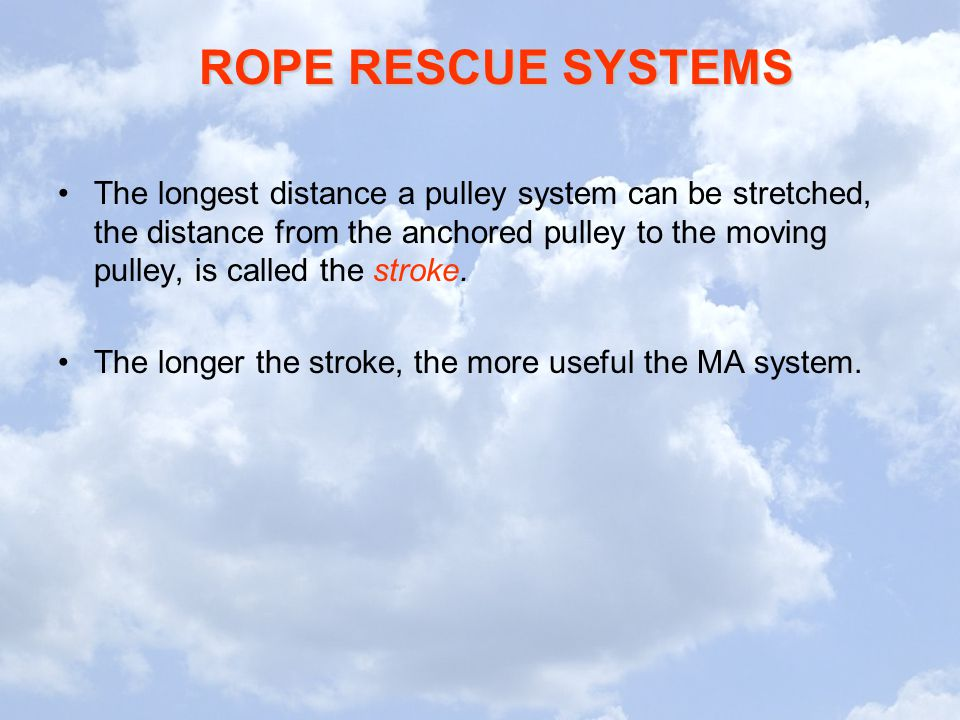 The longest distance a pulley system can be stretched, the distance from the anchored pulley to the moving pulley, is called the stroke.