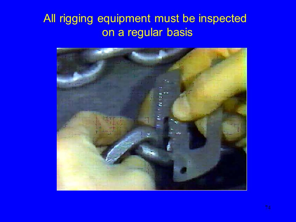 All rigging equipment must be inspected