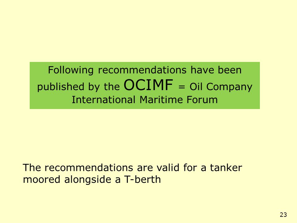 Following recommendations have been published by the OCIMF = Oil Company International Maritime Forum