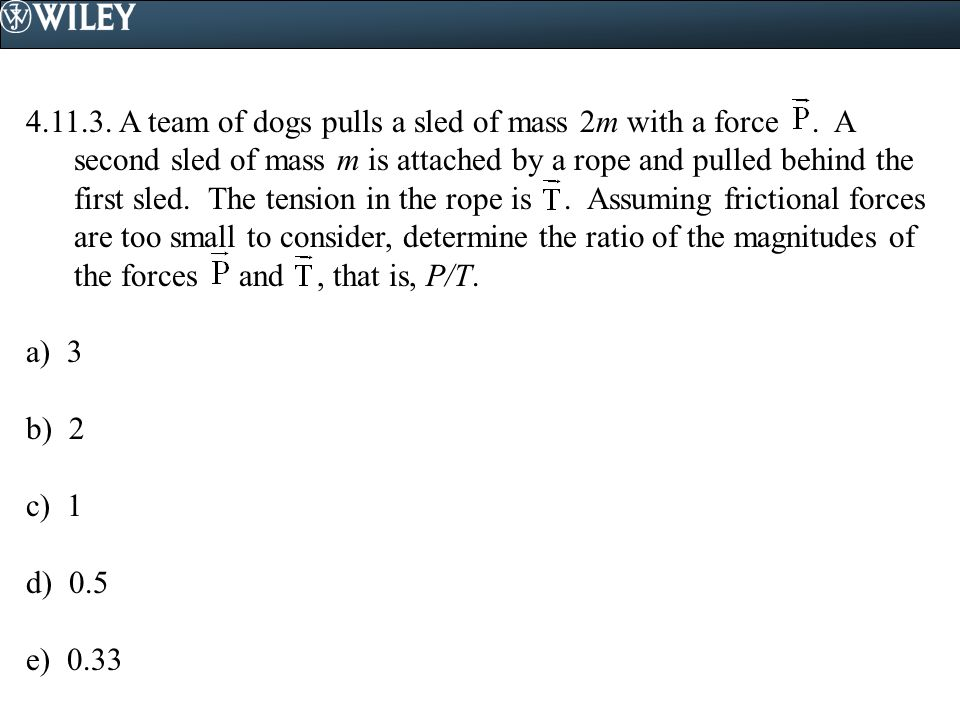 4. 11. 3. A team of dogs pulls a sled of mass 2m with a force