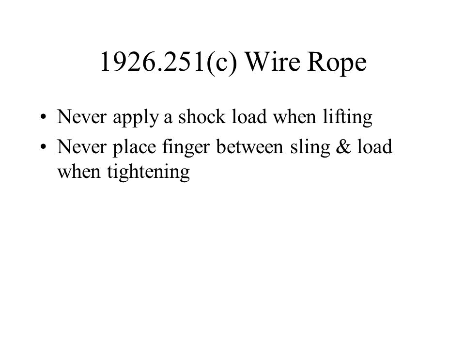 1926.251(c) Wire Rope Never apply a shock load when lifting