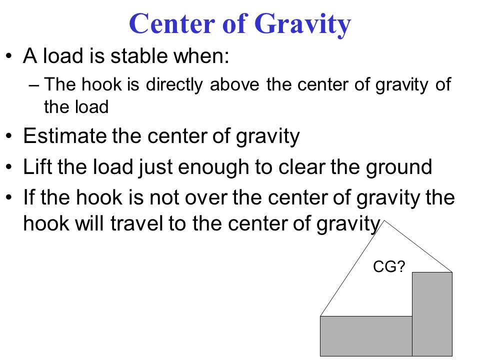 Center of Gravity A load is stable when: