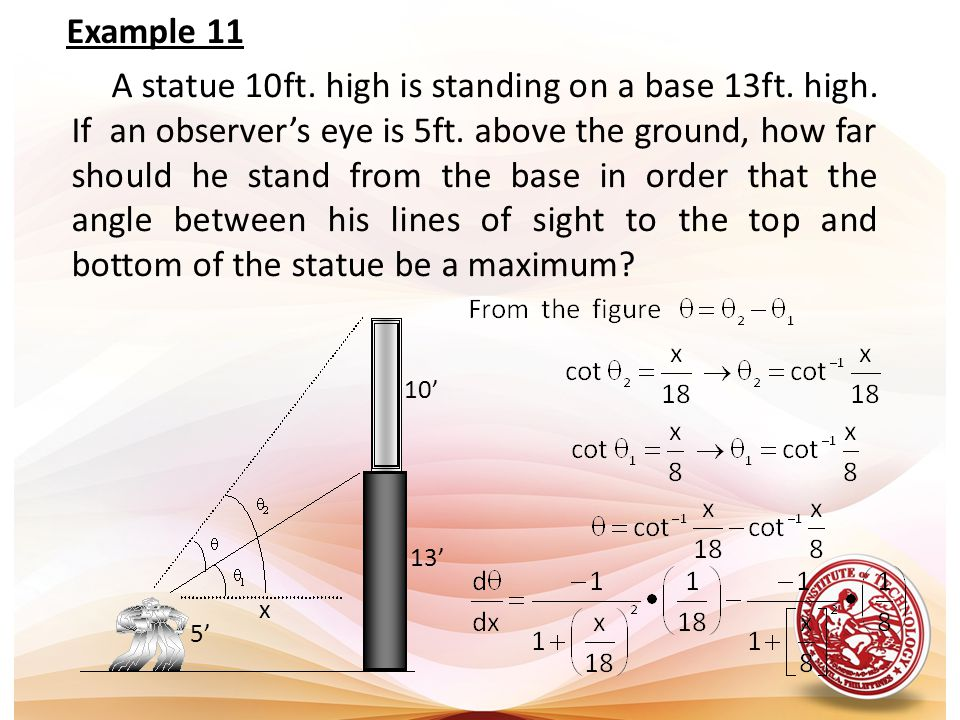 Example 11 A statue 10ft. high is standing on a base 13ft. high. If an observer's eye is 5ft. above the ground, how far.