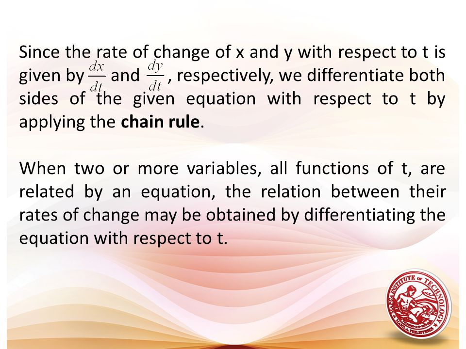 Since the rate of change of x and y with respect to t is given by and , respectively, we differentiate both sides of the given equation with respect to t by applying the chain rule.