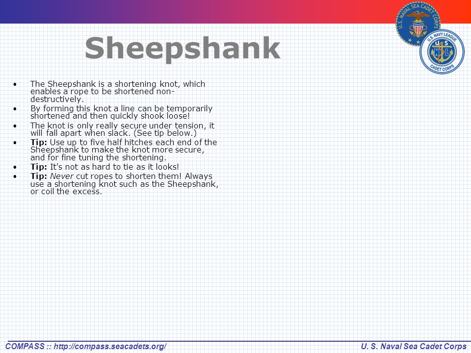 Sheepshank The Sheepshank is a shortening knot, which enables a rope to be shortened non-destructively.