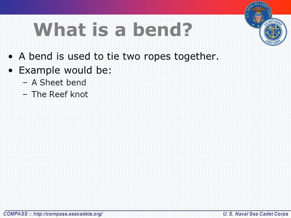 What is a bend A bend is used to tie two ropes together.