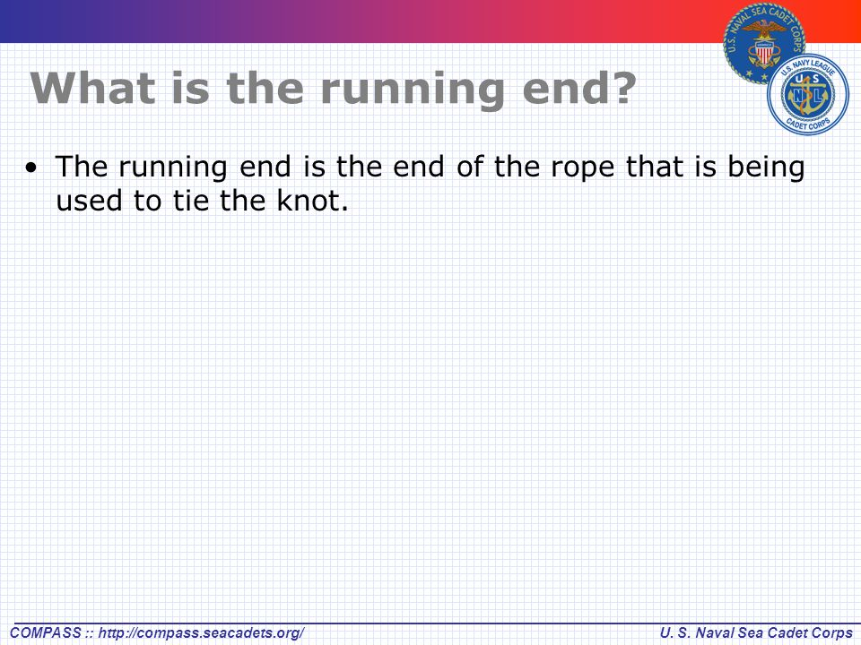 What is the running end The running end is the end of the rope that is being used to tie the knot.
