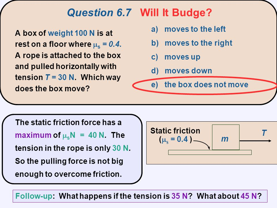 Question 6.7 Will It Budge T m a) moves to the left