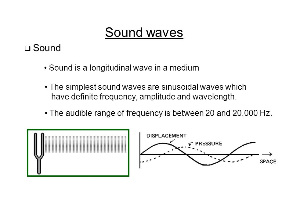 Sound waves Sound is a longitudinal wave in a medium