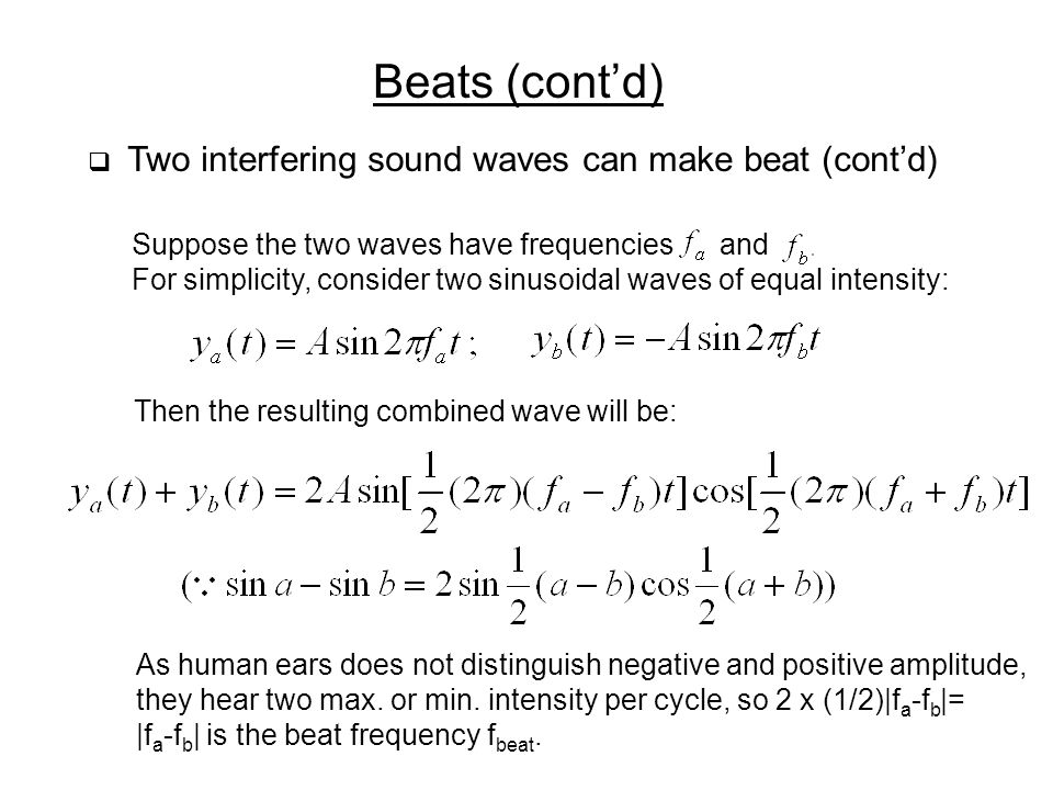 Beats (cont'd) Suppose the two waves have frequencies and