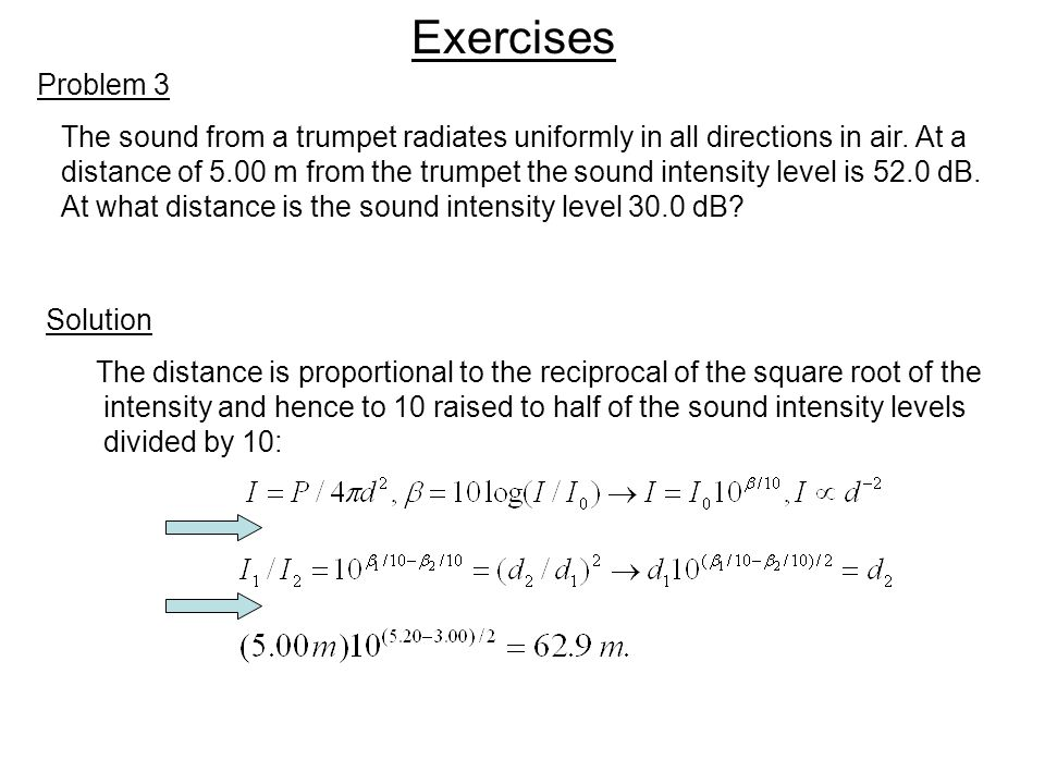 Exercises Problem 3. The sound from a trumpet radiates uniformly in all directions in air. At a.