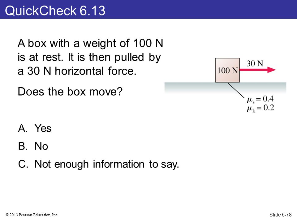 QuickCheck 6.13 A box with a weight of 100 N is at rest. It is then pulled by a 30 N horizontal force.