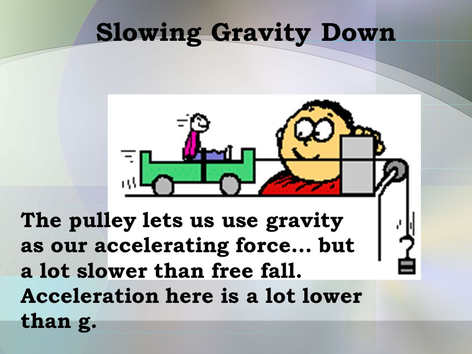 Slowing Gravity Down