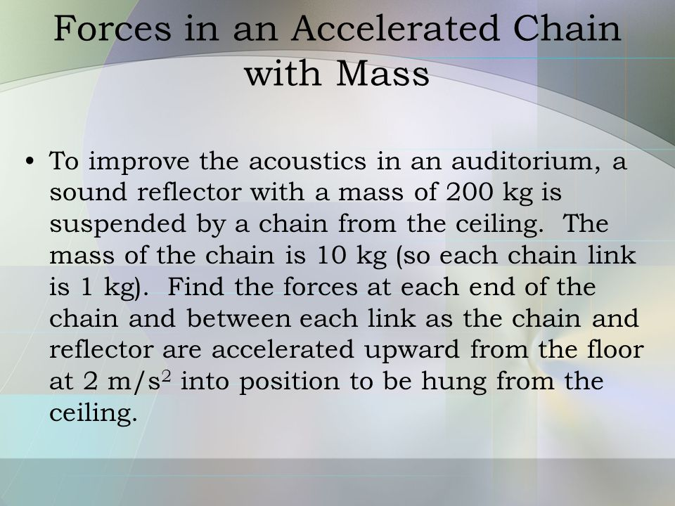 Forces in an Accelerated Chain with Mass