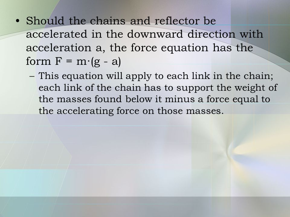 Should the chains and reflector be accelerated in the downward direction with acceleration a, the force equation has the form F = m∙(g - a)