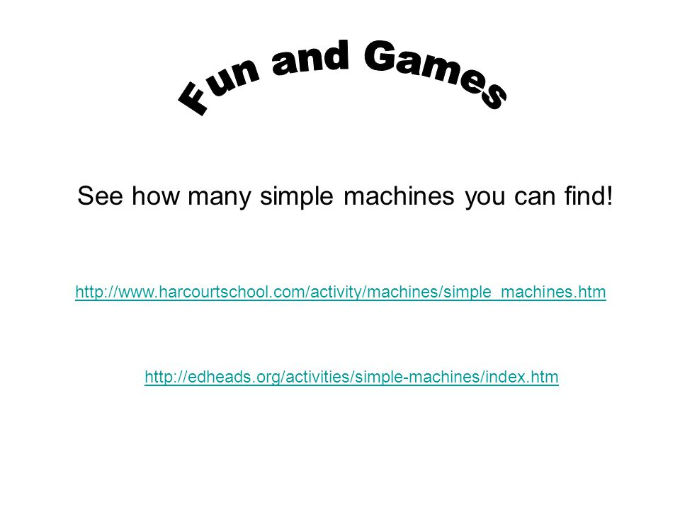 See how many simple machines you can find!