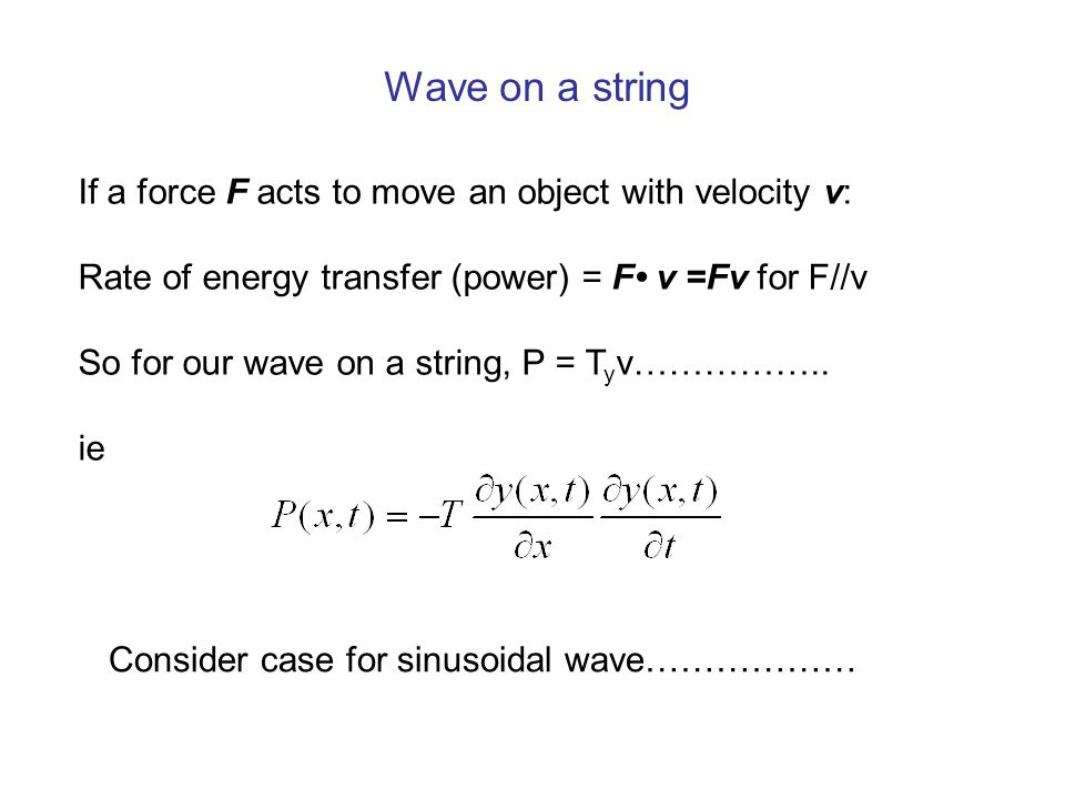 Wave on a string If a force F acts to move an object with velocity v: