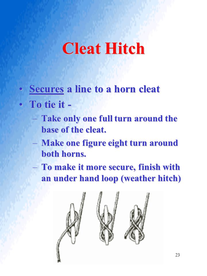 Cleat Hitch Secures a line to a horn cleat To tie it -