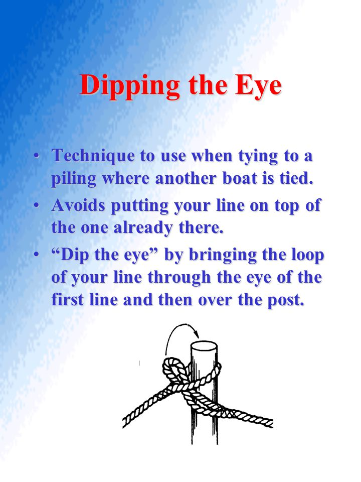 Dipping the Eye Technique to use when tying to a piling where another boat is tied. Avoids putting your line on top of the one already there.