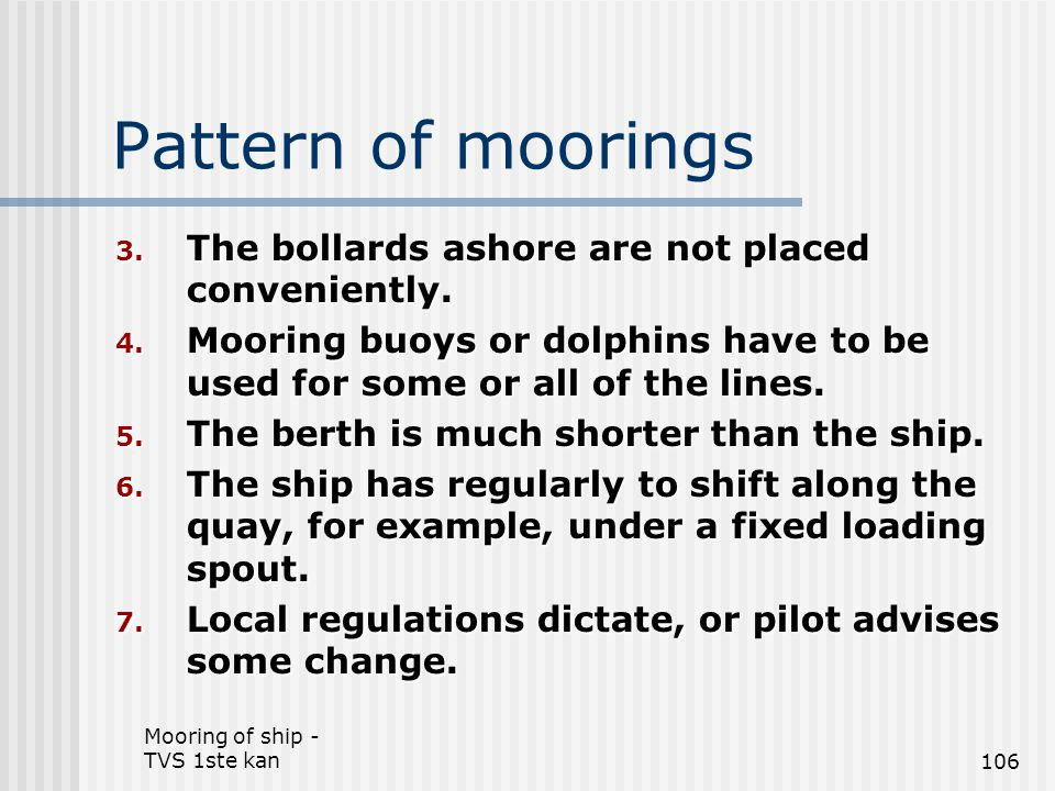 Pattern of moorings The bollards ashore are not placed conveniently.