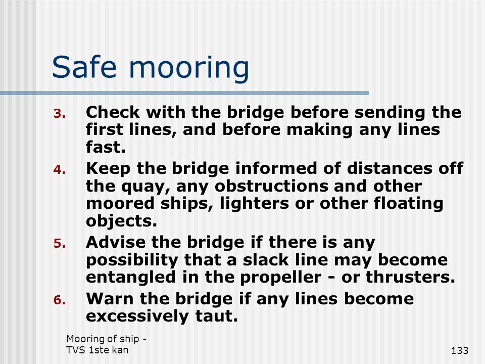Safe mooring Check with the bridge before sending the first lines, and before making any lines fast.