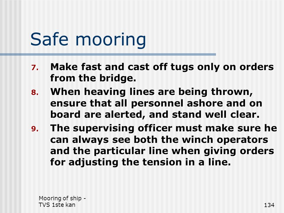 Safe mooring Make fast and cast off tugs only on orders from the bridge.