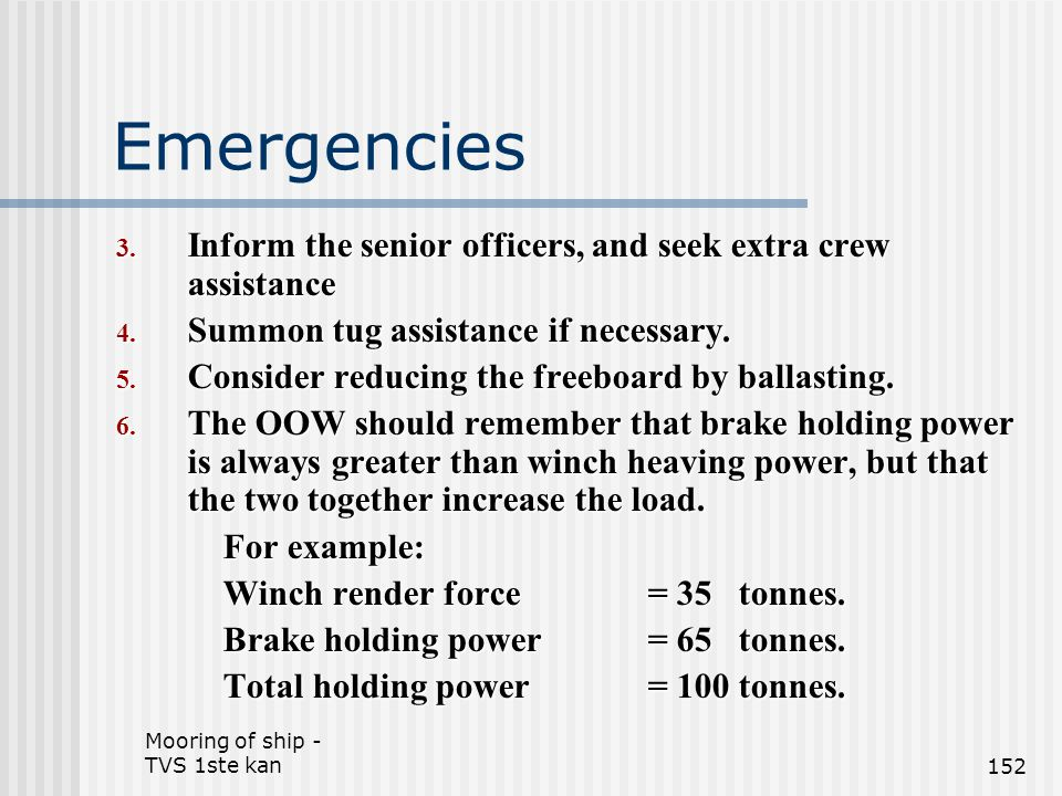 Emergencies Inform the senior officers, and seek extra crew assistance