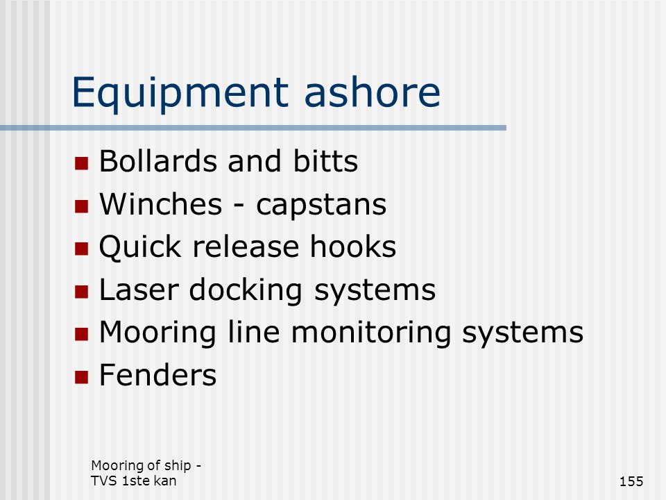 Equipment ashore Bollards and bitts Winches - capstans