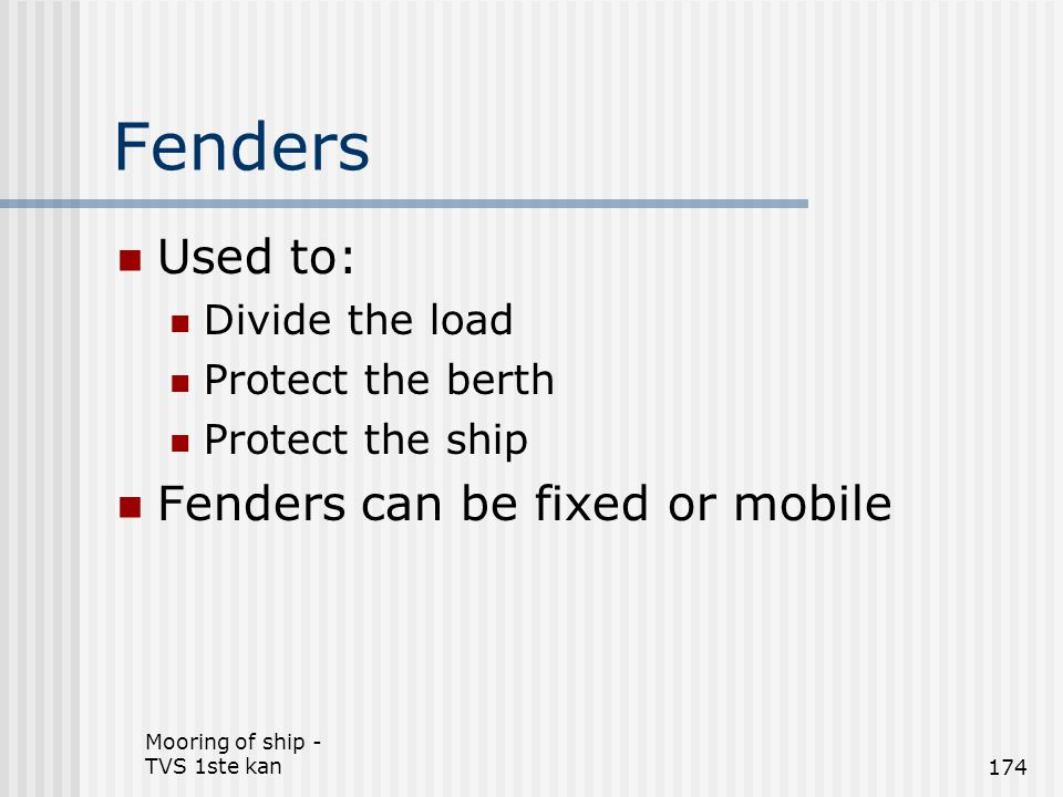 Fenders Used to: Fenders can be fixed or mobile Divide the load