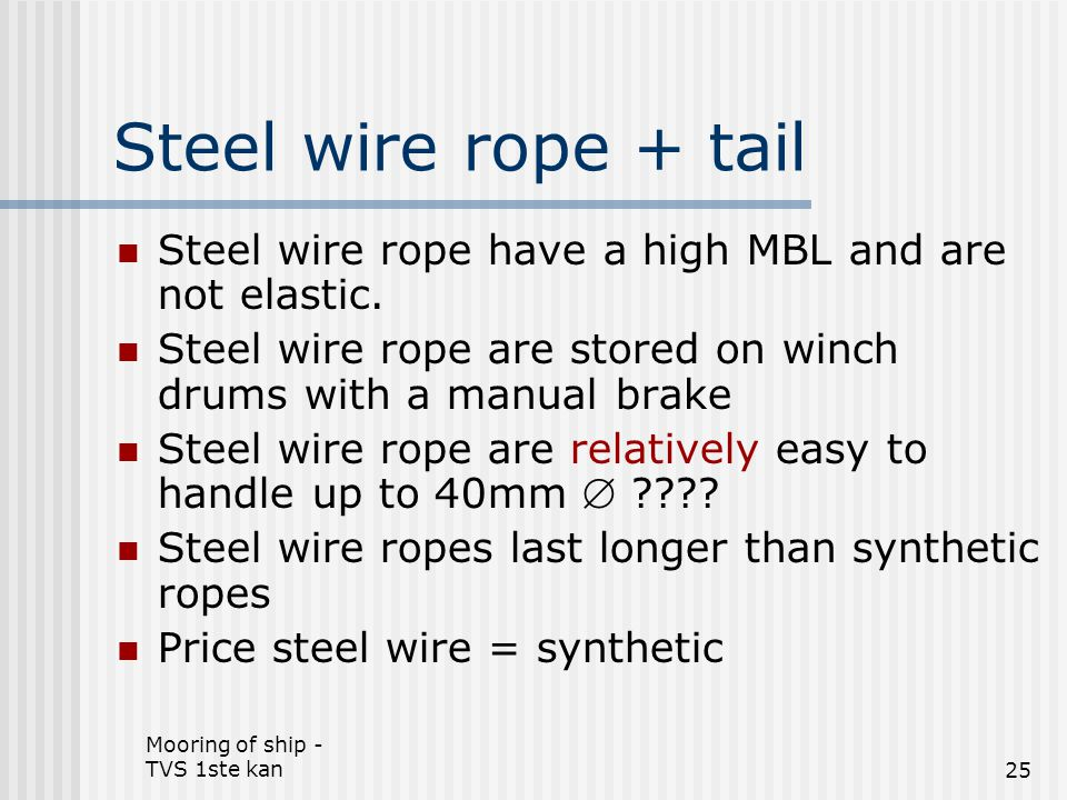 Steel wire rope + tail Steel wire rope have a high MBL and are not elastic. Steel wire rope are stored on winch drums with a manual brake.