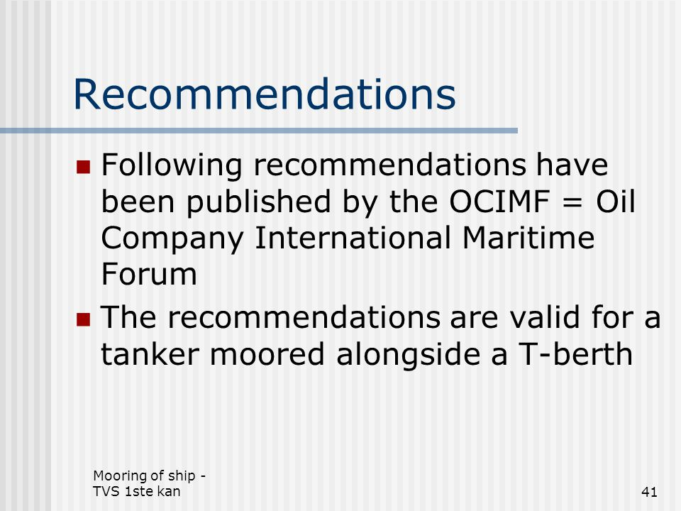 Recommendations Following recommendations have been published by the OCIMF = Oil Company International Maritime Forum.