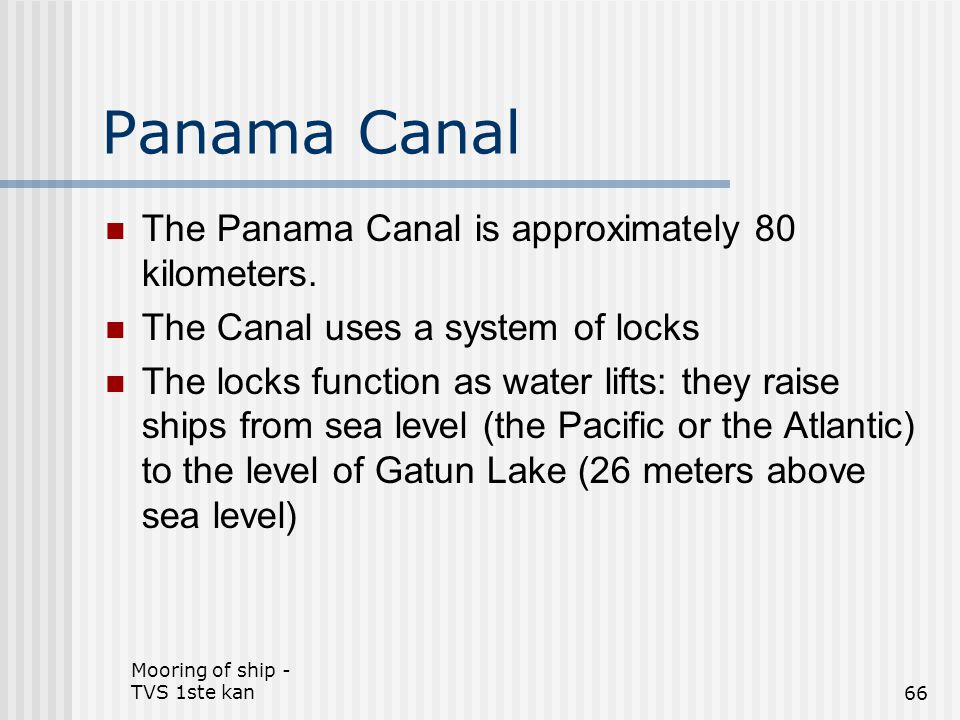 Panama Canal The Panama Canal is approximately 80 kilometers.