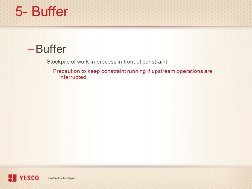 5- Buffer Buffer Stockpile of work in process in front of constraint